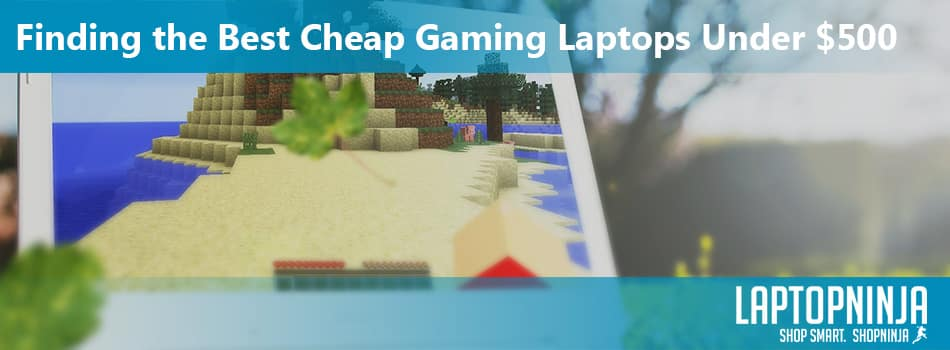 Finding-the-Best-Cheap-Gaming-Laptops-Under-$500