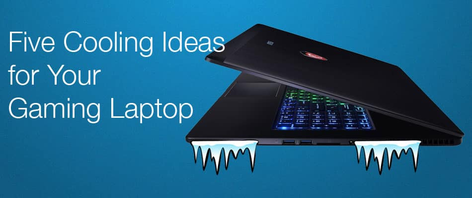 five cooling ideas for your gaming laptop laptopninja