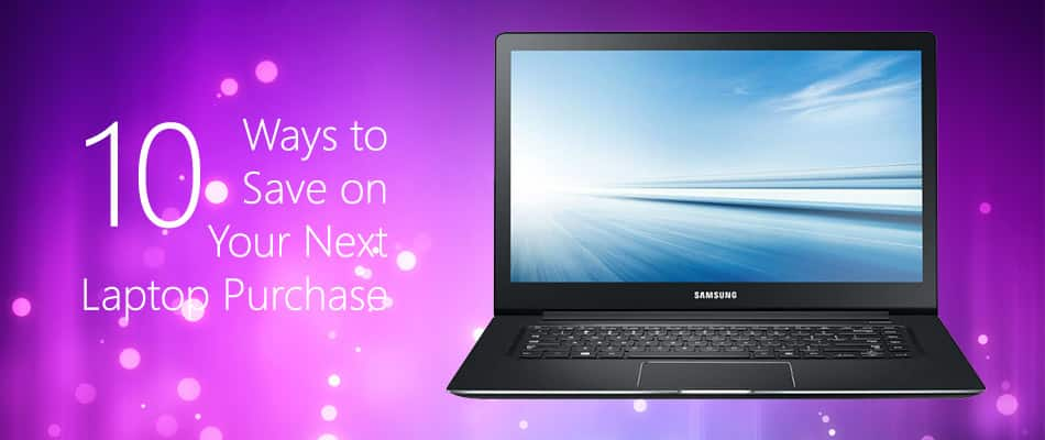 10 Ways to Save Money on Your Next Laptop