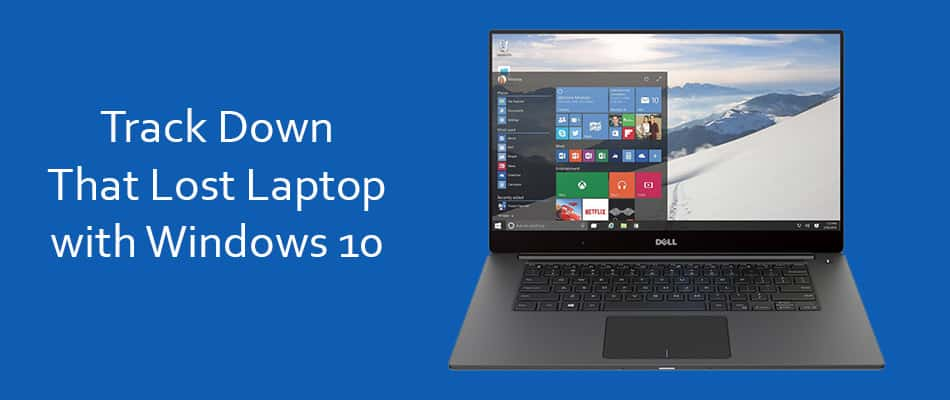 Track Down That Lost Laptop with Windows 10