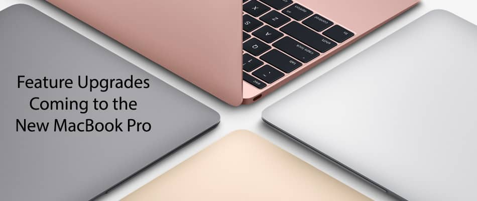 Feature Upgrades Coming to the New MacBook Pro