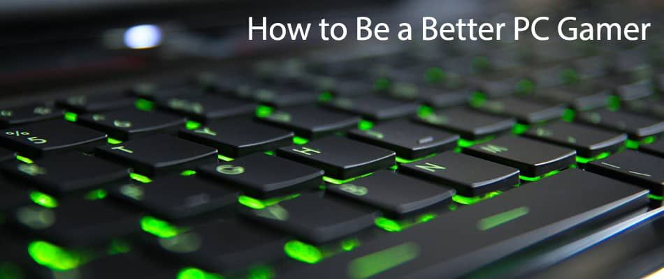 How to Be a Better PC Gamer