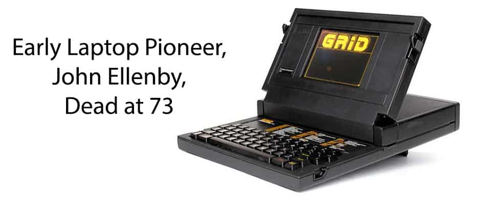 Early Laptop Pioneer, John Ellenby, Dead at 73