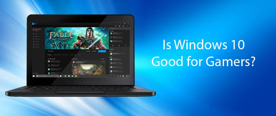 Windows 10 Good for Gamers