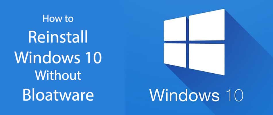How to Reinstall Windows 10 Without Bloatware - LaptopNinja