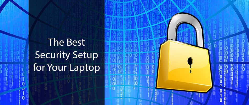 The Best Security Setup for Your Laptop