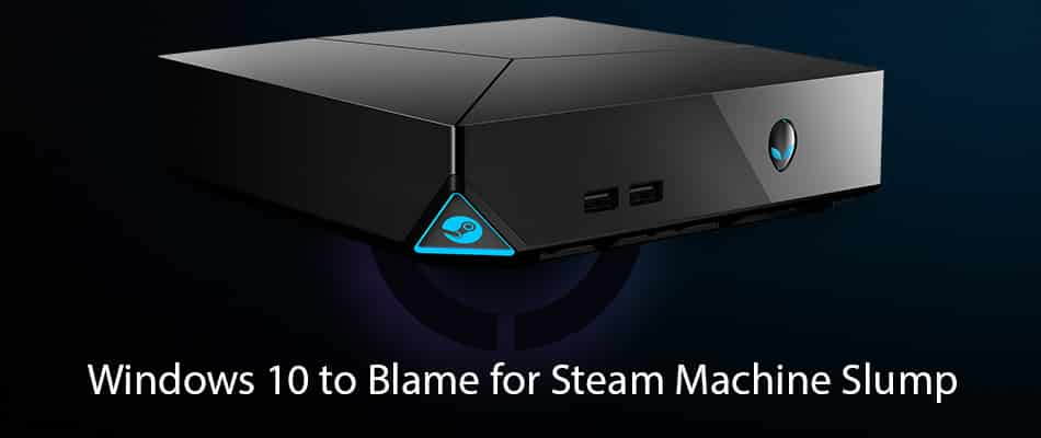 Windows 10 to Blame for Steam Machine Slump