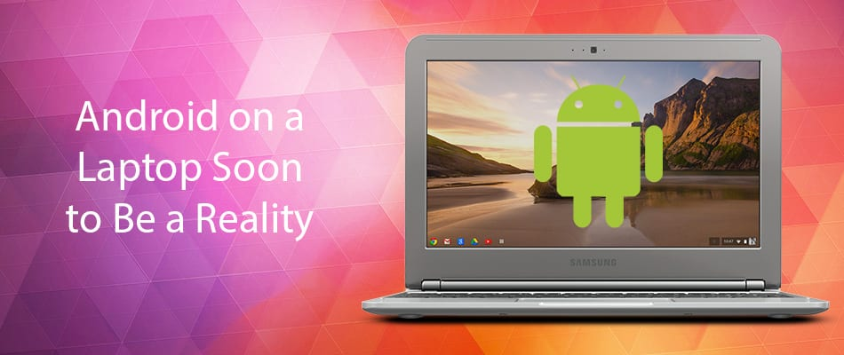 Android on a Laptop Soon to Be a Reality