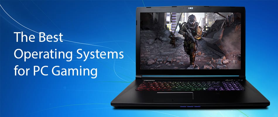 The Best Operating Systems for PC Gaming