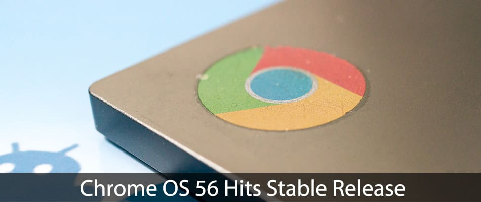 Chrome-OS-56-Hits-Stable-Release-