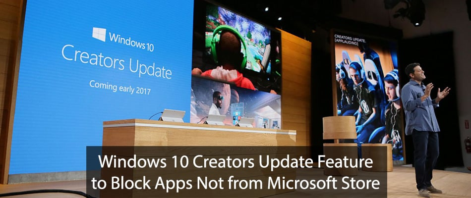 Windows 10 Creators Update Feature to Block Apps Not from Microsoft Store