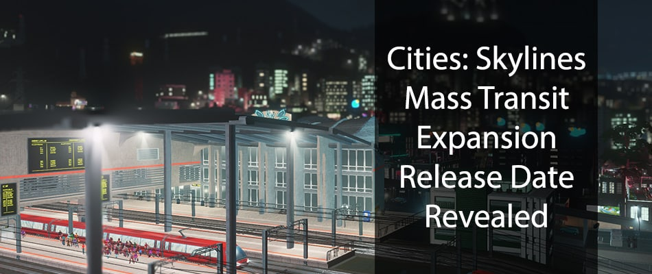 Cities: Skylines Mass Transit Expansion Release Date Revealed