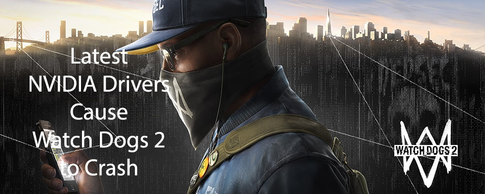 Latest NVIDIA Drivers Cause Watch Dogs 2 to Crash