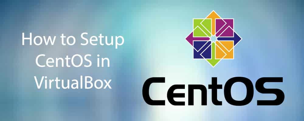 How to Setup CentOS in VirtualBox