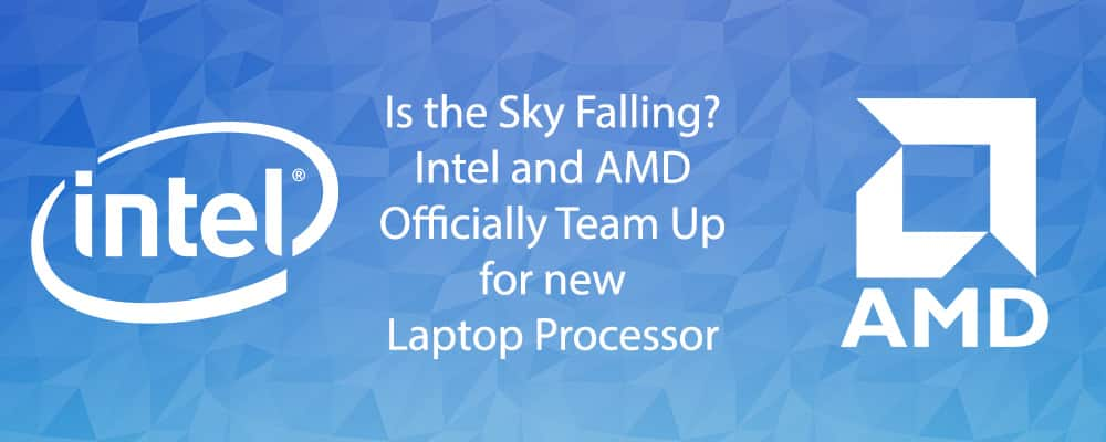 Is the Sky Falling? Intel and AMD Officially Team Up for new Laptop Processor