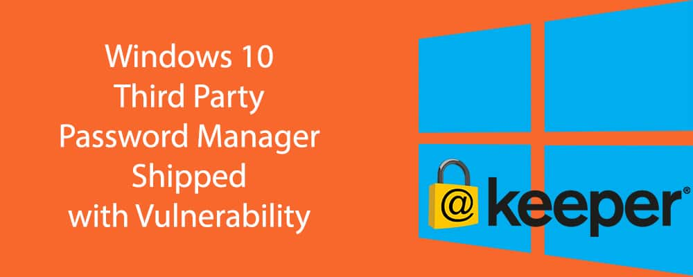 Windows 10 Third Party Password Manager Shipped with Vulnerability