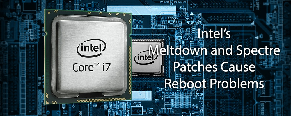 Intel's Meltdown and Spectre Patches Cause Reboot Problems
