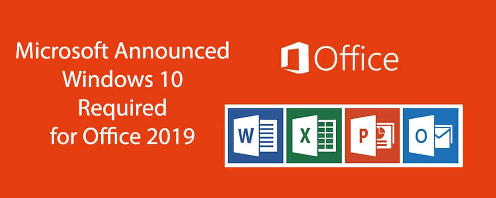 Microsoft Announced Windows 10 Required for Office 2019