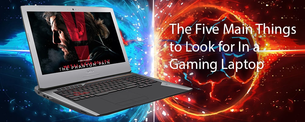 The Five Main Things to Look for In a Gaming Laptop