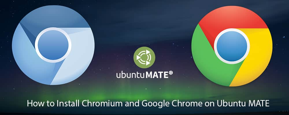 How to Install Chromium and Google Chrome on Ubuntu MATE